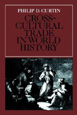Cross-Cultural Trade in World History By Curtin, Philip D.